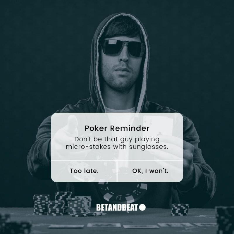 Inexperienced poker players with sunglasses are easy targets...