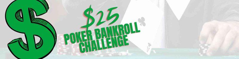 $25 Poker Bankroll Challenge