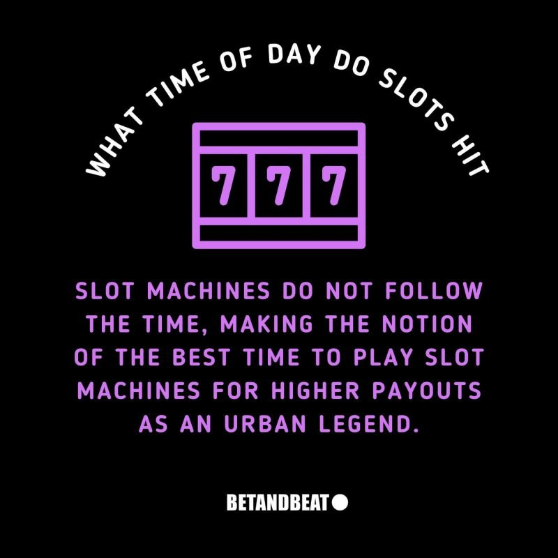 what time of the day do slots payout the most